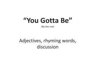 """ You G otta B e""   ( By Des´ree ) Adjectives ,  rhyming words ,  discussion"