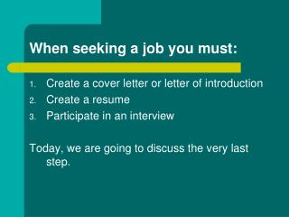 When seeking a job you must: