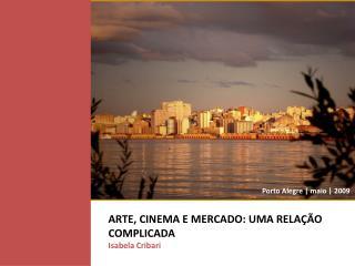 ARTE, CINEMA E MERCADO: UMA RELAÇÃO COMPLICADA Isabela Cribari