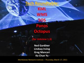 Tech Roundtable: KML WMS SOS Panos Octopus (for Uniview 1.3)