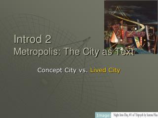 Introd 2 Metropolis: The City as Text
