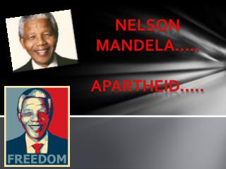 Nelson Mandela …..  Apartheid…..