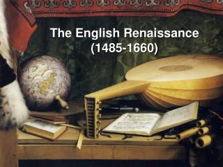 The English Renaissance (1485-1660)