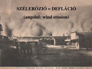 SZÉLERÓZIÓ = DEFLÁCIÓ (angolul: wind erosion)