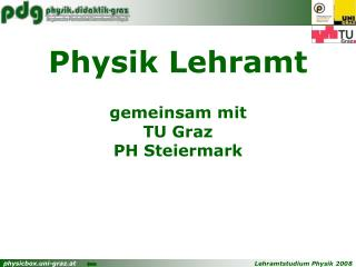 Physik Lehramt gemeinsam mit  TU Graz PH Steiermark