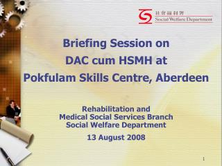 Briefing Session on DAC cum HSMH at Pokfulam Skills Centre, Aberdeen Rehabilitation and