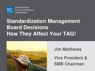 Standardization Management Board Decisions How They Affect Your TAG!