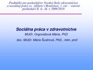 Sociálna práca  v zdravotníctve MUDr.  Orgonášová Mária , PhD