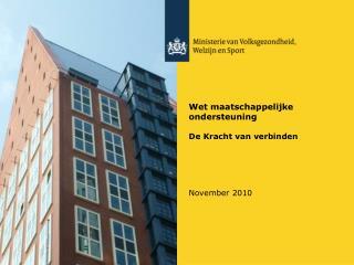 Wet maatschappelijke ondersteuning  De Kracht van verbinden November 2010