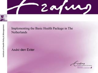 Implementing the Basic Health Package in The Netherlands  Andr é  den Exter