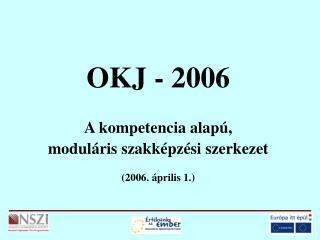 OKJ - 2006 A kompetencia alapú, moduláris szakképzési szerkezet (2006. április 1.)
