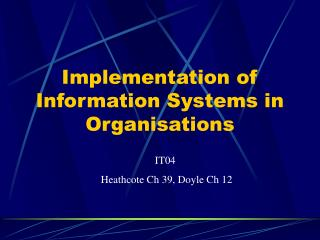 Implementation of Information Systems in Organisations