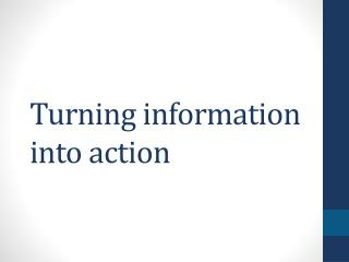 Turning information into action