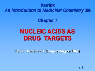 Patrick  An Introduction to Medicinal Chemistry  3/e Chapter 7 NUCLEIC ACIDS AS  DRUG  TARGETS