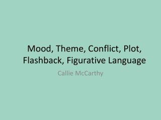 Mood, Theme, Conflict, Plot, Flashback, Figurative Language