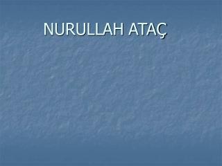 NURULLAH ATA�