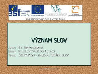 VÝZNAM SLOV Autor:  Mgr. Monika Dudová Název:  VY_32_INOVACE_ICT2.5_2-22
