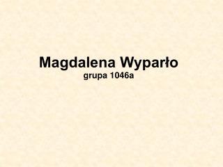 Magdalena Wyparło grupa 1046a