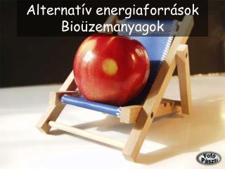 Alternat ív energiaforrások Bio ü zemanyagok