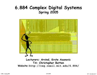6.884 Complex Digital Systems Spring 2005