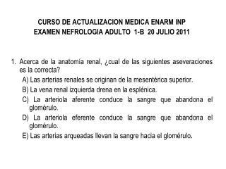 CURSO DE ACTUALIZACION MEDICA ENARM INP EXAMEN NEFROLOGIA ADULTO  1-B  20 JULIO 2011