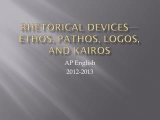 Rhetorical Devices—Ethos, Pathos, Logos, and  Kairos