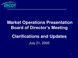 Market Operations Presentation Board of Director's Meeting Clarifications and Updates