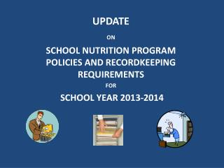UPDATE  ON SCHOOL NUTRITION PROGRAM POLICIES AND RECORDKEEPING REQUIREMENTS  FOR