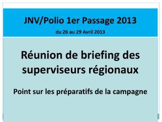 JNV/Polio 1er Passage 2013 du 26 au 29 Avril 2013