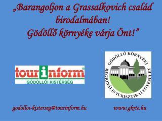 """""""Barangoljon a Grassalkovich család birodalmában!  Gödöllő környéke várja Önt!"""""""