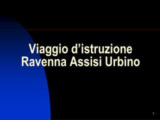 Viaggio d'istruzione Ravenna Assisi Urbino