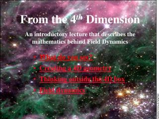 From the 4th Dimension   An introductory lecture that describes the mathematics behind Field Dynamics