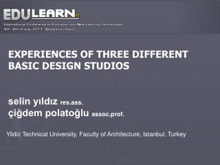 EXPERIENCES OF THREE DIFFERENT BASIC DESIGN STUDIOS selin yıldız  res.ass.