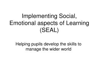 Implementing Social, Emotional aspects of Learning (SEAL)