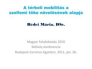 A térbeli mobilitás a szellemi tőke növelésének alapja Rédei Mária, DSc.