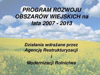 PROGRAM ROZWOJU OBSZAR�W WIEJSKICH na lata 2007 - 2013