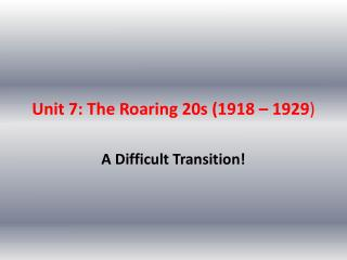 Unit 7: The Roaring 20s (1918 – 1929 )