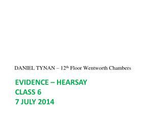 EVIDENCE – hearsay class 6 7 July  2014
