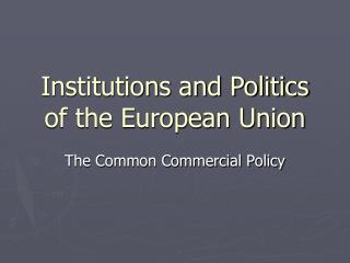 Institutions and Politics of the European Union