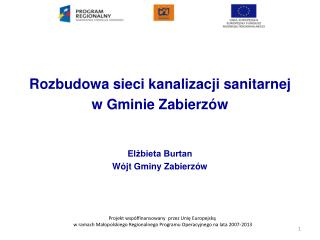 Rozbudowa sieci kanalizacji sanitarnej  w Gminie Zabierzów Elżbieta Burtan Wójt Gminy Zabierzów