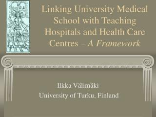 Linking University Medical  School with Teaching Hospitals and Health Care Centres –  A Framework