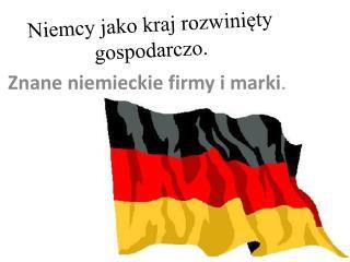 Niemcy jako kraj rozwini?ty  gospodarczo.
