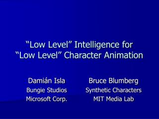 �Low Level� Intelligence for  �Low Level� Character Animation