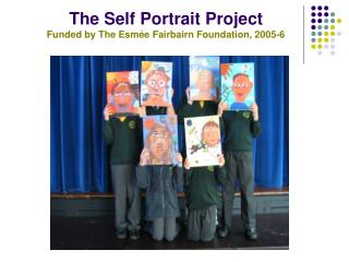 The Self Portrait Project Funded by The Esm �e Fairbairn Foundation, 2005-6