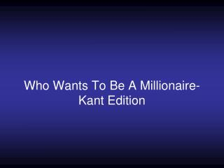 Who Wants To Be A Millionaire- Kant Edition