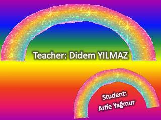 Teacher: Didem YILMAZ