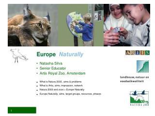 Natasha Silva Senior Educator Artis Royal Zoo, Amsterdam What is Natura 2000, aims & problems