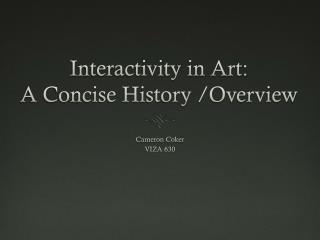 Interactivity in Art:  A Concise History /Overview