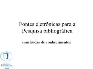 Fontes eletr nicas para a Pesquisa bibliogr fica