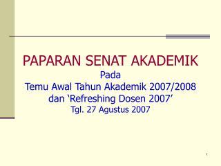 PAPARAN SENAT AKADEMIK Pada Temu Awal Tahun Akademik 2007/2008 dan 'Refreshing Dosen 2007'